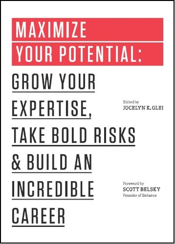 Maximize your potential: grow your expertise take bold risks & build an incredible career